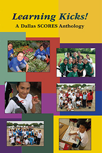 Learning Kicks! A Dallas SCORES Anthology
