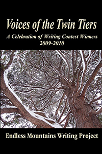 Voices of the Twin Tiers, A Celebration of Writing Contest Winners 2009-2010, Endless Mountains Writing Project